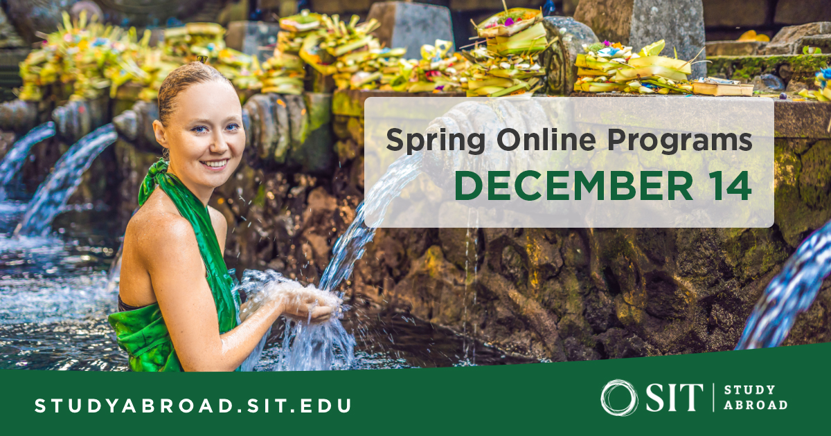"A young woman collects water in her hands from a fountain. Text reads ""Spring Online Programs December 14"" with the SIT Study Abroad logo and studyabroad.sit.edu at the bottom"
